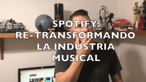 Spotify: re-transformando la industria de la música